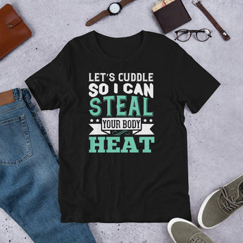 Let's Cuddle So I Can Steal Your Body Heat Unisex T-Shirt