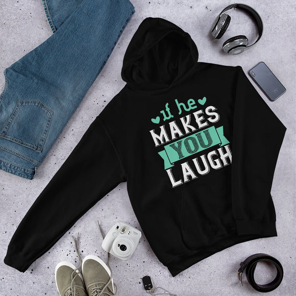 If He Makes You Laugh Unisex Hoodie