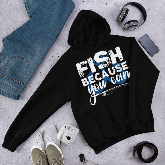 Fish Because You Can Funny Fishing Unisex Hoodie