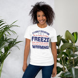 It's Really Cold Outside They Are Calling It A Major Freeze Weeks Ahead Of Normal Man We Could Use A Big Fat Dose Of Global Warming Donald Trump 2020 Unisex T-Shirt