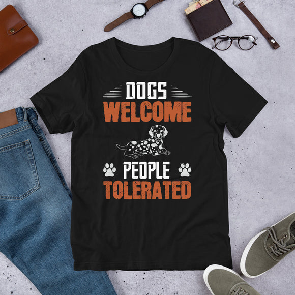 Dogs Welcome People Tolerated Unisex T-Shirt  This t-shirt is everything you've dreamed of and more. It feels soft and lightweight, with the right amount of stretch. It's comfortable and flattering for both men and women.