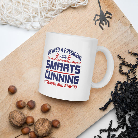 We Need A President With Tremendous Intelligence Smarts Cunning Strength And Stamina Donald Trump 2020 Mug