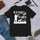 Funny Waterfowl Hunting If It Flies It Dies Unisex T-Shirt