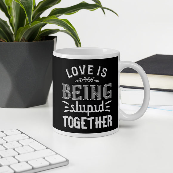 Love Is Being Stupid Together Coffee Mug
