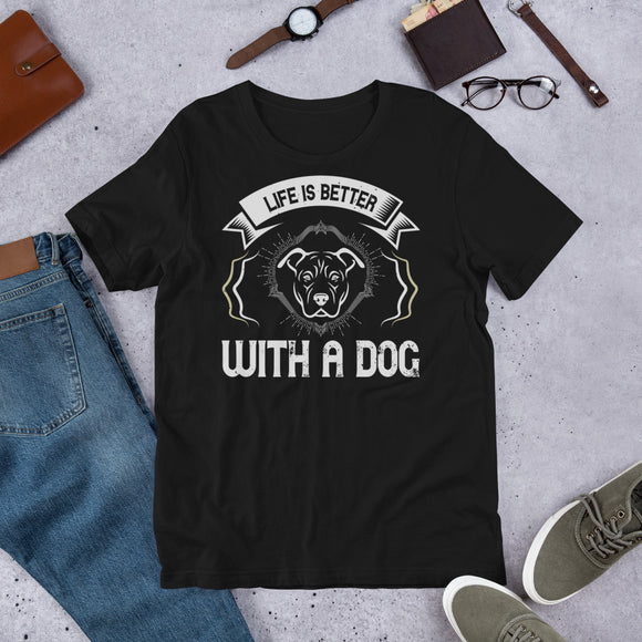 life is better with a dog Unisex T-Shirt This t-shirt is everything you've dreamed of and more. It feels soft and lightweight, with the right amount of stretch. It's comfortable and flattering for both men and women.