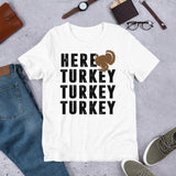 Here Turkey Turkey Hunting And Thanksgiving Unisex T-Shirt