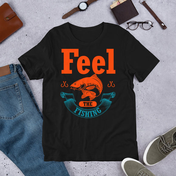 Feel The Fishing Funny Fisherman Unisex T-Shirt