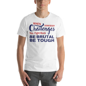 When Somebody Challenges You Fight Back Be Brutal Be Tough Donald Trump 2020 Unisex T-Shirt