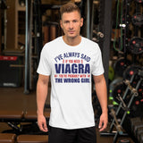 I've Always Said If You Need Viagra You're Probably With The Wrong Girl Donald Trump Unisex T-Shirt
