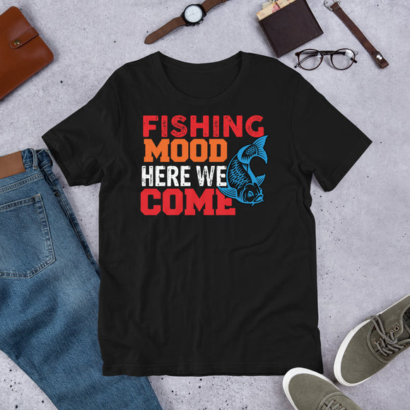 Fishing Mood Here We Come Outdoors Unisex T-Shirt