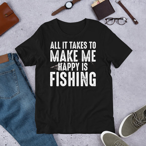 All It Takes To Make Me Happy Is Fishing Funny Unisex T-Shirt