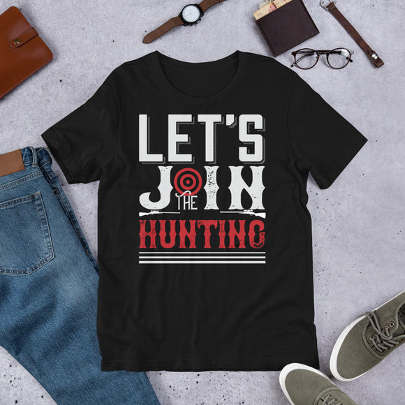 Let's Join The Hunting Bow Hunter Rifle Hunting Unisex T-Shirt