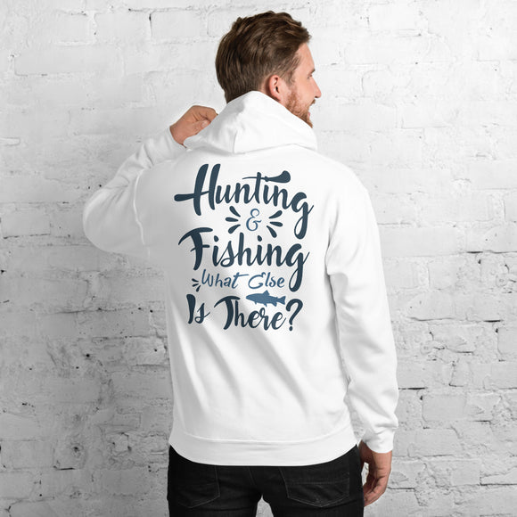 Hunting And Fishing What Else Is There Funny Outdoor Unisex Hoodie