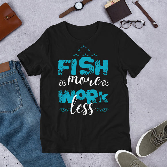 Fish More Work Less Funny Fishing Unisex T-Shirt