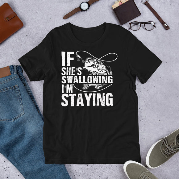 If She's Swallowing I'm Staying Fishing Unisex T-Shirt