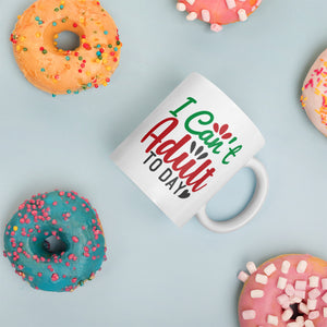 I Can't Adult Today Christmas Mug
