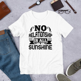 No Relationship Is All Sunshine Unisex T-Shirt