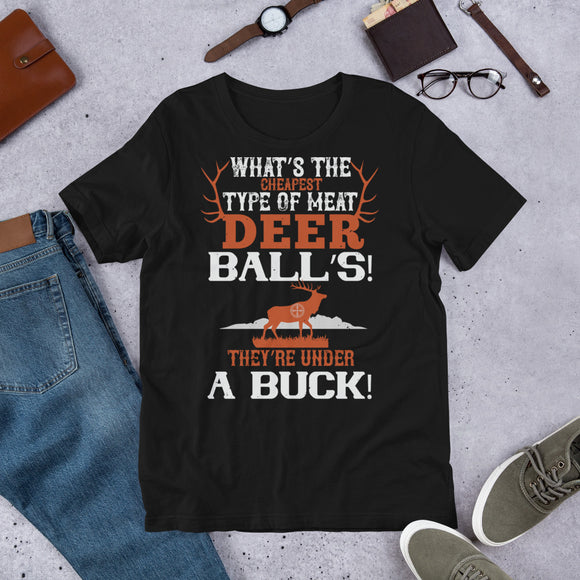 What's The Cheapest Type Of Meat Deer Balls They're Under A Buck Funny Unisex T-Shirt