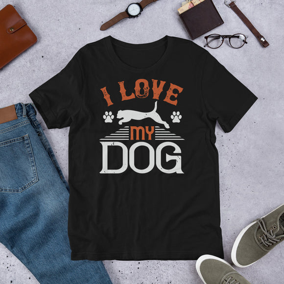 I Love My Dog Unisex T-Shirt This t-shirt is everything you've dreamed of and more. It feels soft and lightweight, with the right amount of stretch. It's comfortable and flattering for both men and women.
