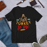 Talk Turkey To Me Thanksgiving And Fall Unisex T-Shirt