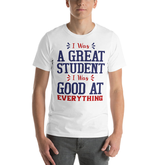 I Was A Great Student I Was Good At Everything Donald Trump 2020 Unisex T-Shirt
