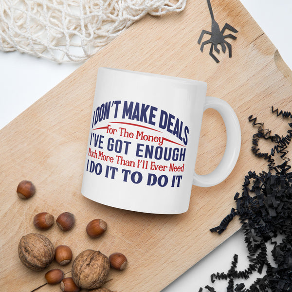 I Don't Make Deals For The Money I've Got Enough Much More Than I'll Ever Need I Do It To Do It Donald Trump Mug