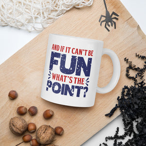 And If It Can't Be Fun What's The Point Donald Trump Mug