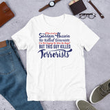If You Look At Saddam Hussein He Killed Terrorists I'm Not Saying He Was An Angel But This Guy Killed Terrorists Donald Trump Unisex T-Shirt
