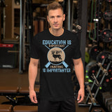 Education Is Important But Hunting Is Importanter Funny Hunter Unisex T-Shirt