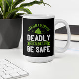 Coronavirus Deadly Chinese Virus Be Safe Mug Whether you're drinking your morning coffee, evening tea, or something in between – this mug's for you! It's sturdy and glossy with a vivid print that'll withstand the microwave and dishwasher.