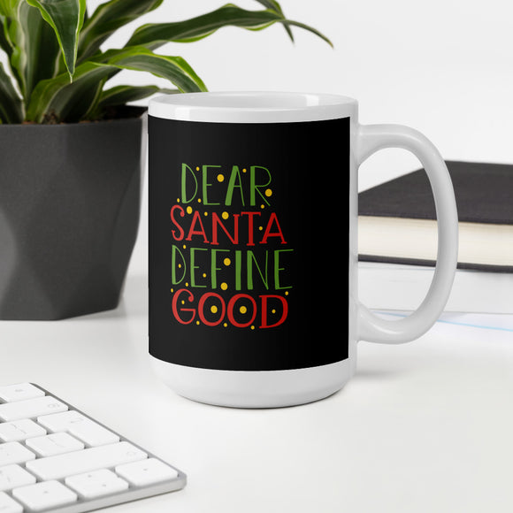 Dear Santa Define Good Christmas Gift Mug