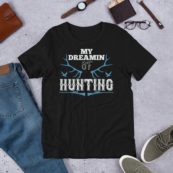 My Dreamin Of Hunting Funny Antler And Duck Hunting Unisex T-Shirt