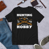 Hunting Is My Hobby Rut Hunting Season Unisex T-Shirt