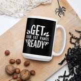 Get Your Fat Pants Ready Thanksgiving And Fall Mug