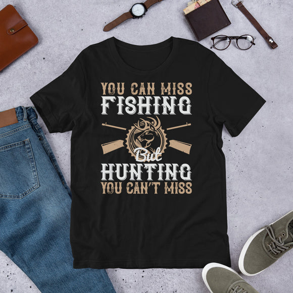 You Can Miss Fishing But Hunting You Can't Miss Unisex T-Shirt