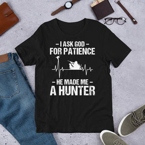I Ask God For Patience He Made Me A Duck Hunter Unisex T-Shirt