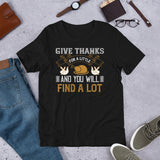 Give Thanks For A Little And You Will Find A Lot Thanksgiving And Fall Unisex T-Shirt