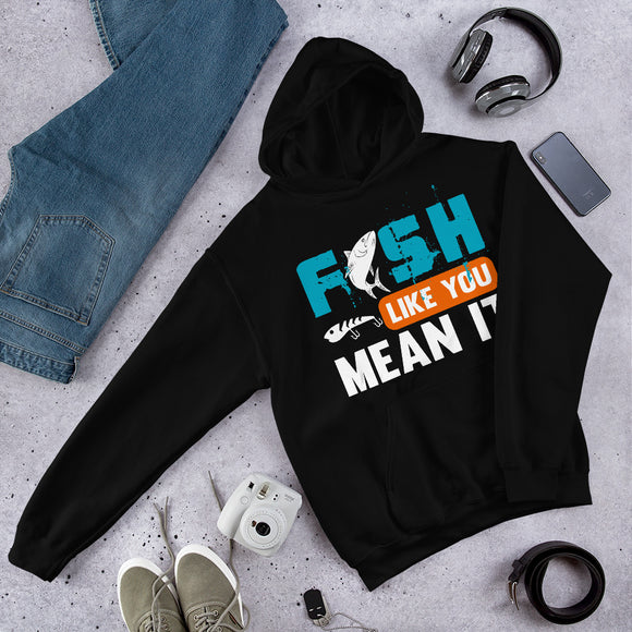 Fish Like You Mean It Funny Fishing Unisex Hoodie