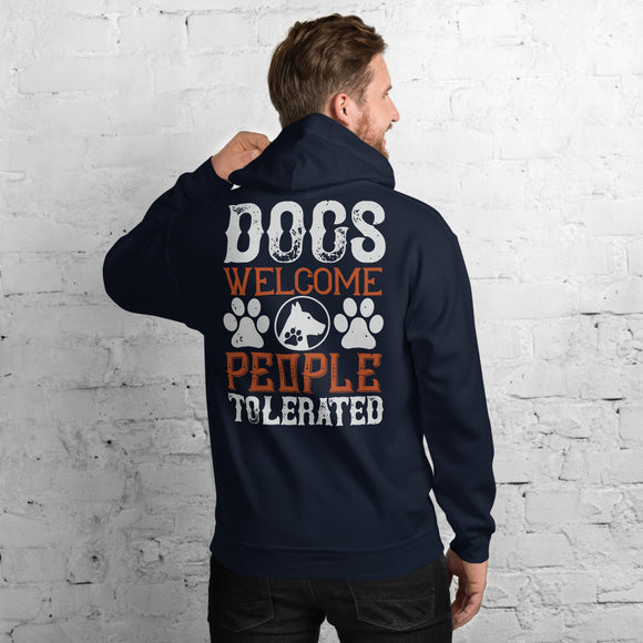 Dogs Welcome People Tolerated Unisex Hoodie  Everyone needs a cozy go-to hoodie to curl up in, so go for one that's soft, smooth, and stylish. It's the perfect choice for cooler evenings!