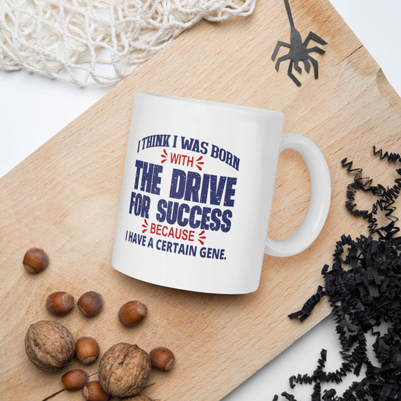 I Think I Was Born With The Drive For Success Because I Have A Certain Gene Donald Trump 2020 Mug