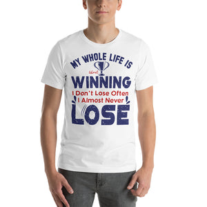 My Whole Life Is About Winning I Don't Lose Often I Almost Never Lose Donald Trump 2020 Unisex T-Shirt