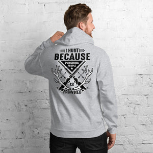 I Hunt Because Punching People Is Frowned Upon Hunting Unisex Hoodie
