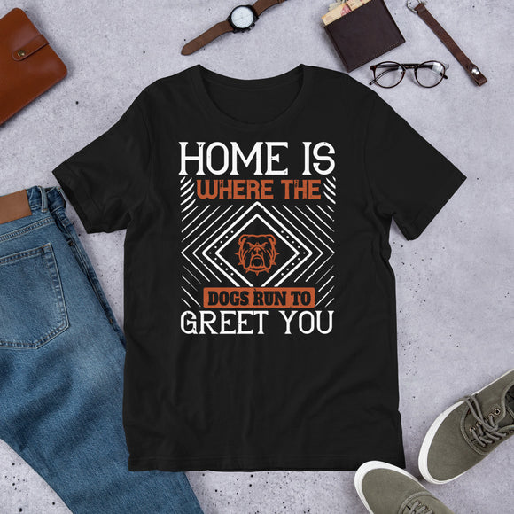 Home Is Where The Dogs Run To Greet You Unisex T-Shirt  This t-shirt is everything you've dreamed of and more. It feels soft and lightweight, with the right amount of stretch. It's comfortable and flattering for both men and women.