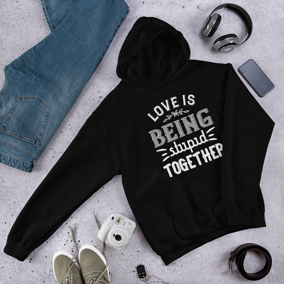 Love Is Being Stupid Together Unisex Hoodie