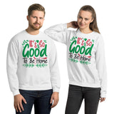 It's So Good To Be Home Ugly Christmas Unisex Sweatshirt