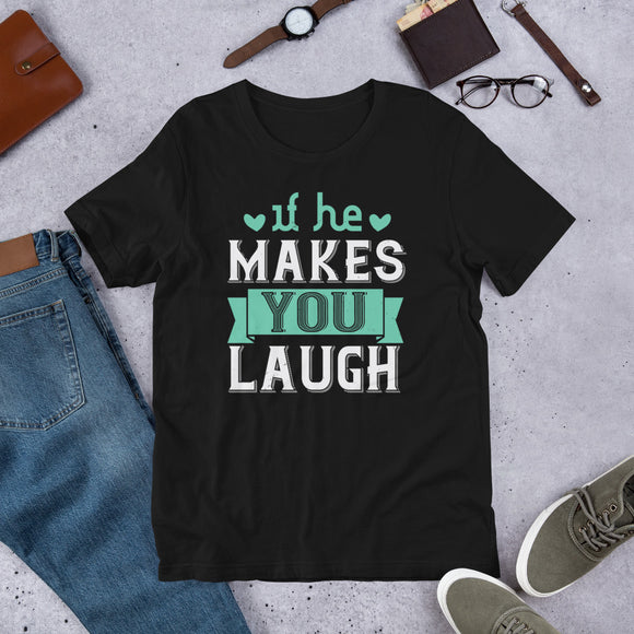 If He Makes You Laugh Unisex T-Shirt