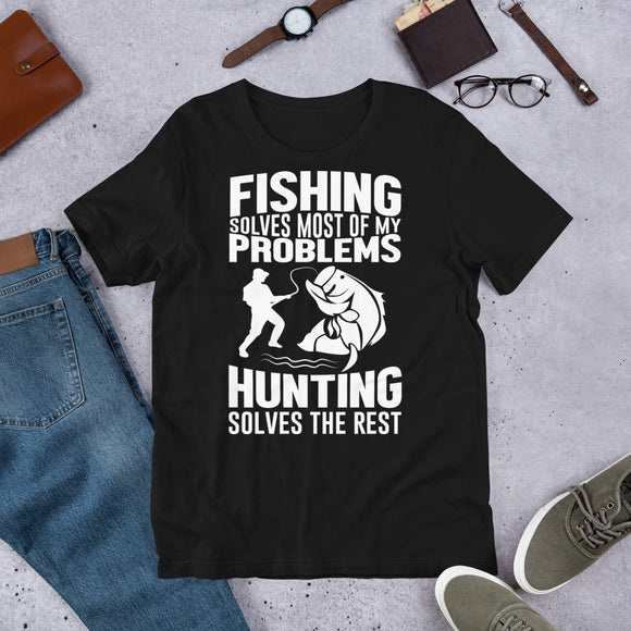 Fishing Solves Most Of My Problems Hunting Solves The Rest Outdoor Unisex T-Shirt