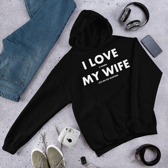 I Love It When My Wife Lets Me Go Hunting Funny Hunting Unisex Hoodie