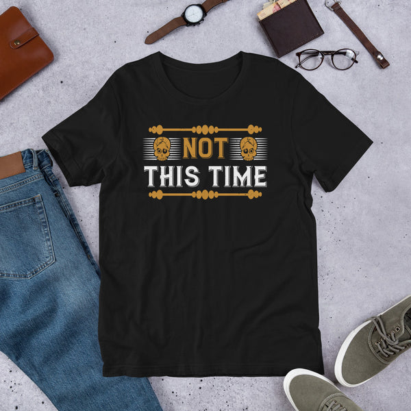Not This Time Thanksgiving And Fall Unisex T-Shirt