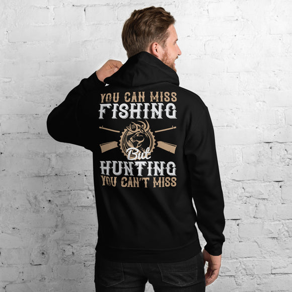 You Can Miss Fishing But Hunting You Can't Miss Unisex Hoodie